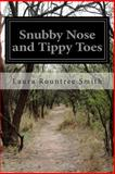 Snubby Nose and Tippy Toes, Laura Rountree Smith, 1500178837