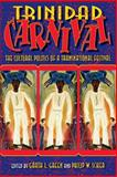 Trinidad Carnival : The Cultural Politics of a Transnational Festival, Philip W. Scher, 0253218837