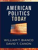 American Politics Today : Full Edition, Bianco, William T. and Canon, David T., 0393978834