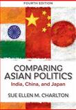 Comparing Asian Politics : India, China, and Japan, Charlton, Sue Ellen M., 0813348838