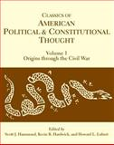 Classics of American Political and Constitutional Thought : Origins Through the Civil War, Scott J. Hammond, 0872208834