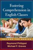 Fostering Comprehension in English Classes : Beyond the Basics, Philippot, Raymond and Graves, Michael F., 1593858833