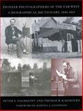 Pioneer Photographers of the Far West, Peter E. Palmquist and Thomas R. Kailbourn, 0804738831