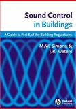 Sound Control in Buildings : A Guide to Part E of the Building Regulations, Simons, M. W. and Waters, J. R., 1405118830