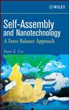 Self-Assembly and Nanotechnology : A Force Balance Approach, Lee, Yoon S., 0470248831