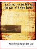 An Oration on the Life and Character of Andrew Jackson, William Lownde Yancey and William Lowndes Yancey, 1140618830