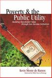 Poverty and the Public Utility : Building Shareholder Value Through Low-Income Initiatives, Monte de Ramos, Kevin, 0878148833
