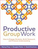 Productive Group Work : How to Engage Students, Build Teamwork, and Promote Understanding, Frey, Nancy and Fisher, Douglas, 1416608834