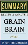 Grain Brain: the Surprising Truth about Wheat, Carbs, and Sugar (Your Brain's Silent Killers) by David Perlmutter -- Summary, Review and Analysis, Save Summaries, 1496118839