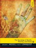 The Sociology of Health, Healing, and Illness, Weiss, Gregory L. and Lonnquist, Lynne E., 0205828833