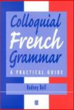 Colloquial French Grammar : A Practical Guide, Ball, Rodney, 0631218831