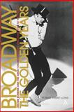 Broadway, the Golden Years : Jerome Robbins and the Great Choreographer-Directors, 1940 to the Present, Long, Robert Emmet, 082641883X