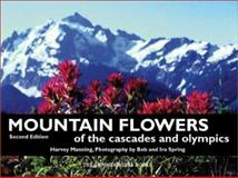 Mountain Flowers of the Cascades and Olympics, Harvey Manning, 0898868831