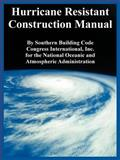 Hurricane Resistant Construction Manual, Southern Building Code and Congress International, 141010883X