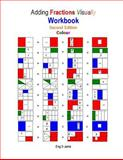 Adding Fractions Visually Workbook Second Edition Colour, S. Jama, 1482318830