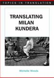 Translating Milan Kundera, Woods, Michelle, 1853598836