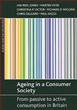 Ageing in a Consumer Society : From Passive to Active Consumption in Britain, Jones, Lan Rees and Gilleard, Chris, 1861348835