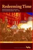 Redeeming Time : Protestantism and Chicago's Eight-Hour Movement, 1866-1912, Mirola, William A., 0252038835