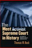 The Most Activist Supreme Court in History : The Road to Modern Judicial Conservatism, Keck, Thomas M., 0226428842