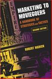 Marketing to Moviegoers : A Handbook of Strategies and Tactics, Marich, Robert, 0809328844