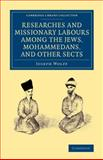 Researches and Missionary Labours among the Jews, Mohammedans, and Other Sects, Wolff, Joseph, 1108068847