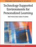 Technology-Supported Environments for Personalized Learning : Methods and Case Studies, John O'Donoghue, 1605668842