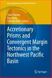 Accretionary Prisms and Convergent Margin Tectonics in the Northwest Pacific Basin, , 9048188849