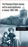 The Protestant Orphan Society and Its Social Significance in Ireland 1828-1940, Cooper, June, 0719088844