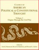 Classics of American Political and Constitutional Thought : Origins through the Civil War, Scott J. Hammond, 0872208842