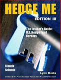 HEDGE ME, Edition III : The Insider's Guide: U. S. Hedge Fund Careers, Schwab, Claude, 0974418846