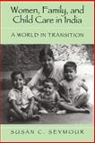 Women, Family, and Child Care in India : A World in Transition, Seymour, Susan C., 0521598842