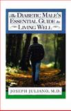 The Diabetic Male's Essential Guide to Living Well, Joseph Juliano, 0805038841
