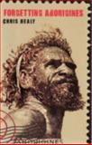 Forgetting Aborigines, Healy, Chris, 0868408840