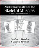 An Illustrated Atlas of the Skeletal Muscles : Study Guide and Workbook, Bowden, Bradley S. and Bowden, Joan M., 0895828847