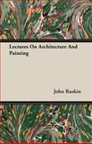 Lectures on Architecture and Painting, John Ruskin, 1406728845
