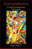 Conundrums : A Critique of Contemporary Psychoanalysis, Mills, Jon, 0415898846