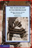 The Mamluk City in the Middle East : History, Culture, and the Urban Landscape, Luz, Nimrod, 1107048842