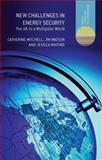 New Challenges in Energy Security : The UK in a Multipolar World, , 1137298847