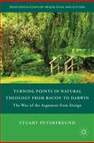 Turning Points in Natural Theology from Bacon to Darwin : The Way of the Argument from Design, Peterfreund, Stuart, 0230108849