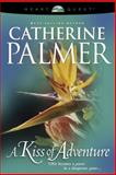 A Kiss of Adventure, Catherine Palmer, 0842338845