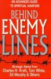 Behind Enemy Lines : The Advanced Guide to Spiritual Warfare, Kraft, Charles H. and White, Tom, 0892838841