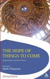 Hope of Things to Come : Anglicanism and the Future, , 056758884X