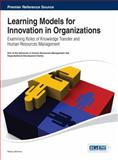 Learning Models for Innovation in Organizations : Examining Roles of Knowledge Transfer and Human Resources Management, , 1466648848