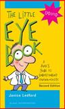 The Little Eye Book : A Pupil's Guide to Understanding Ophthalmology, Ledford, Janice K., 1556428847
