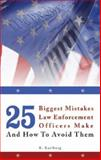 25 Biggest Mistakes Law Enforcement Officers Make and How to Avoid Them, K. Karlberg, 1598868845