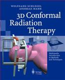 3D Conformal Radiation Therapy : Multimeida Introduction to Methods and Techniques, Schlegel, Wolfgang and Mahr, Andreas, 3540148841