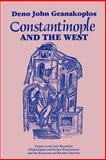 Constantinople and the West : Essays on the Late Byzantine (Palaeologan) and Italian Renaissances and the Byzantine and Roman Churches, Geanakoplos, Deno J., 0299118843