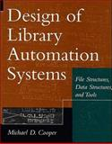 Design of Library Automation Systems : File Structures, Data Structures, and Tools, Cooper, Michael D., 0471138843