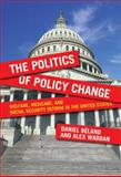 Politics of Policy Change : Welfare, Medicare, and Social Security Reform in the United States, Béland, Daniel and Waddan, Alex, 1589018842