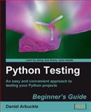 Python Testing : An Easy and Convenient Approach to Testing Your Powerful Python Projects, Arbuckle, Daniel, 1847198848